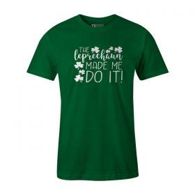 The Leprechaun Made Me Do It T Shirt