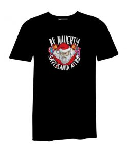Be Naughty Save Santa A Trip T Shirt Black