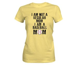 I Am Not A Regular Mom I Am A Baseball Mom T Shirt Banana Cream
