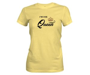 Im His Queen T Shirt Banana Cream