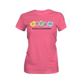 Singles Awareness Womens T Shirt Hot Pink
