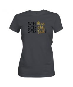 Super Mom Super Wife Super Tired T Shirt Heavy Metal