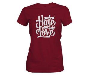 Turn Hate Into Love T shirt maroon