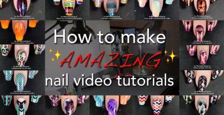 How to make AMAZING nail video tutorials