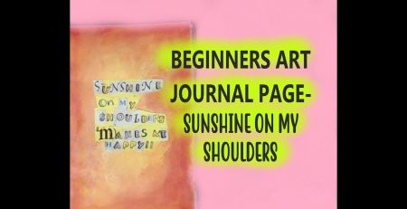 ART JOURNAL PAGE-SUNSHINE ON MY SHOULDERS #mixedmediaart #artjournaling  #tutorials