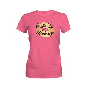 Wake Up and Makeup T Shirt Hot Pink