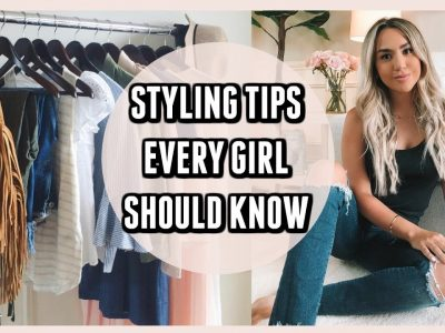 8 BEST STYLING TIPS EVERY GIRL SHOULD KNOW