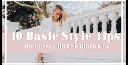 10 BASIC STYLE TIPS EVERY GIRL SHOULD KNOW Fashion