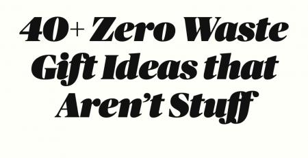 40 Zero Waste Gift Ideas that Arent Stuff