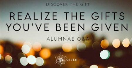 Alumnae QampA Realize the Gifts You39ve Been Given with