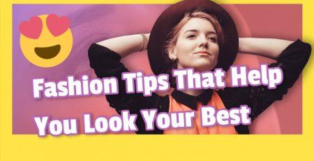 Fashion Tips That Help You Look Your Best fashionadviceblogcom