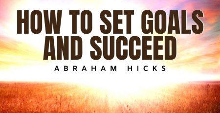 Abraham Hicks Set Goals This Way amp You Will