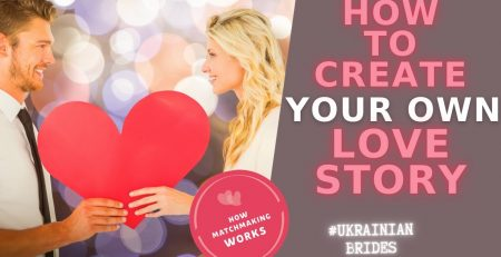 How to CREATE your own love story Ukraine Matchmaking