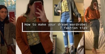How to Make Your Dream Wardrobe 7 Fashion Tips