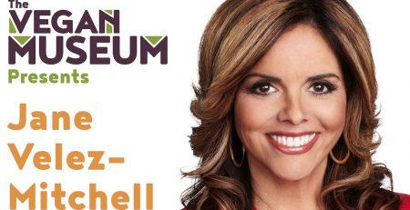 The Vegan Museum Presents Jane Velez Mitchell