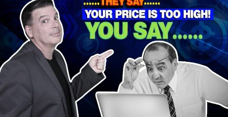 They Say Your Price Is Too High You Say