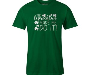The Leprechaun Made Me Do It T Shirt