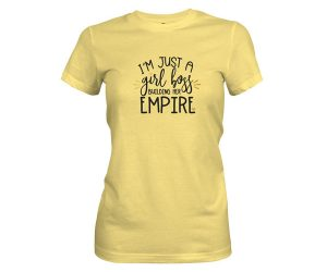 Im Just A Girl Boss Building An Empire T Shirt Banana Cream