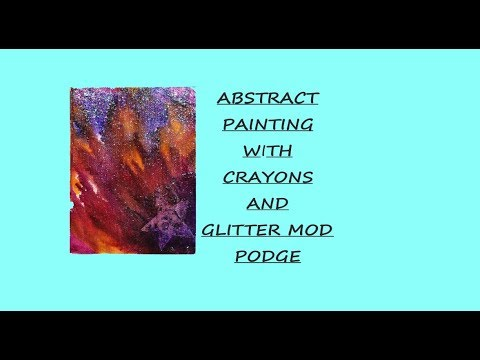 ABSTRACT PAINTING WITH CRAYONS AND GLITTER MOD PODGE #mixedmediaarttutorials #tutorials