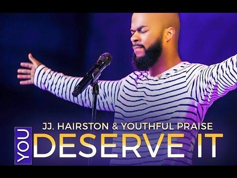 YOU DESERVE IT JJ HAIRSTON YOUTHFUL PRAISE By EydelyWorshipLivingGodChannel