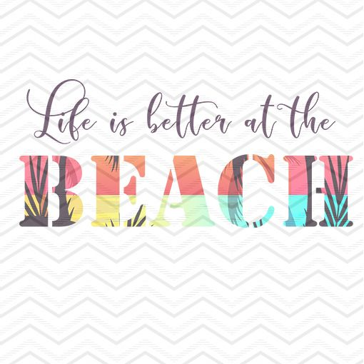 Life Is Better At The Beach 1