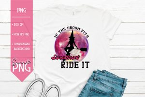 If The Broom Fits Sweetheart Ride It Mockup SweetPNG