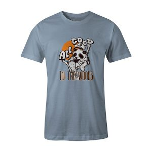 All Good in the Woods T shirts baby blue