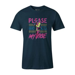 Dont Kill My Vibe T shirt indigo