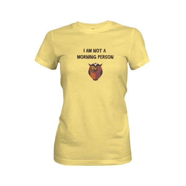 I Am Not A Morning Person T Shirt Banana Cream