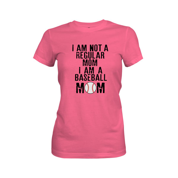 I Am Not A Regular Mom I Am A Baseball Mom T Shirt Hot Pink