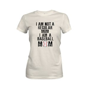 I Am Not A Regular Mom I Am A Baseball Mom T Shirt Ivory