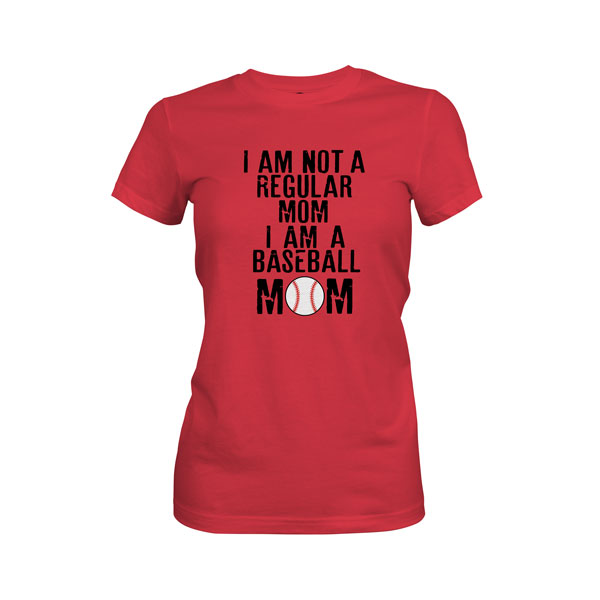 I Am Not A Regular Mom I Am A Baseball Mom T Shirt Scarlet