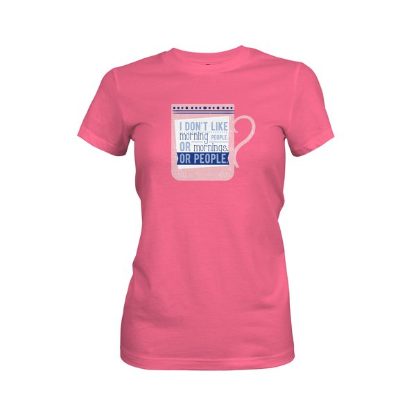 I Dont Like Mornings People Mornings or People T Shirt Hot Pink