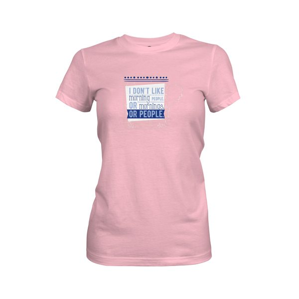 I Dont Like Mornings People Mornings or People T Shirt Light Pink