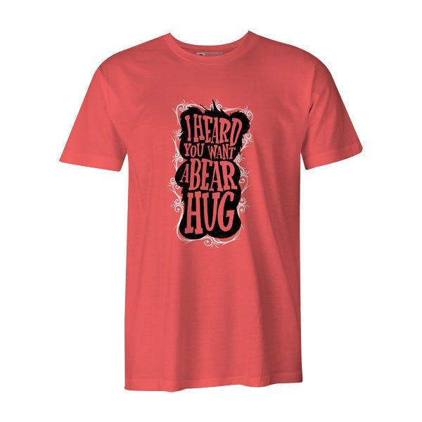 I Heard You Want a Bear Hug T Shirt Coral