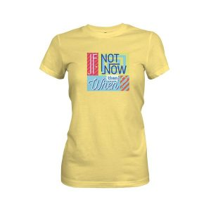 If Not Now Then When T Shirt Banana Cream