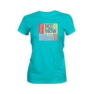 If Not Now Then When T Shirt Tahiti Blue