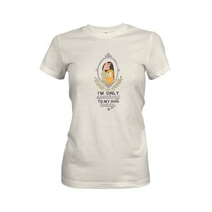 Im Only Speaking To My Dog Today T Shirt Ivory