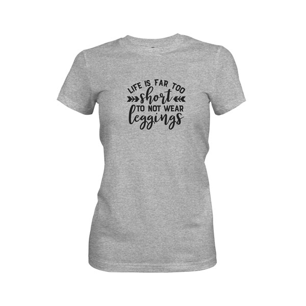 Life Is Far Too Short Not To Wear Leggings T Shirt Heather Grey