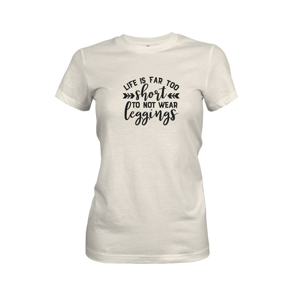 Life Is Far Too Short Not To Wear Leggings T Shirt Ivory
