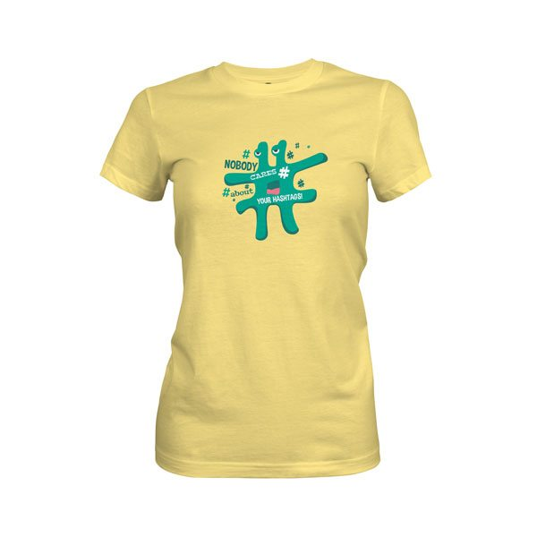 Nobody Cares About Your Hashtag T Shirt Banana Cream