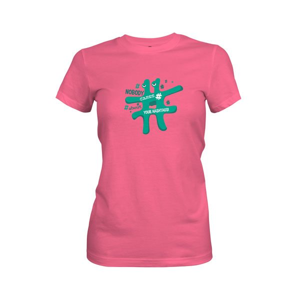 Nobody Cares About Your Hashtag T Shirt Hot Pink