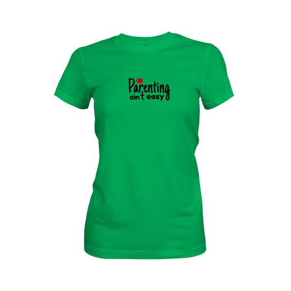 Parenting Aint Easy T Shirt Kelly Green