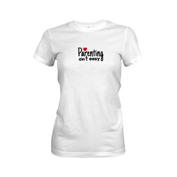 Parenting Aint Easy T Shirt White
