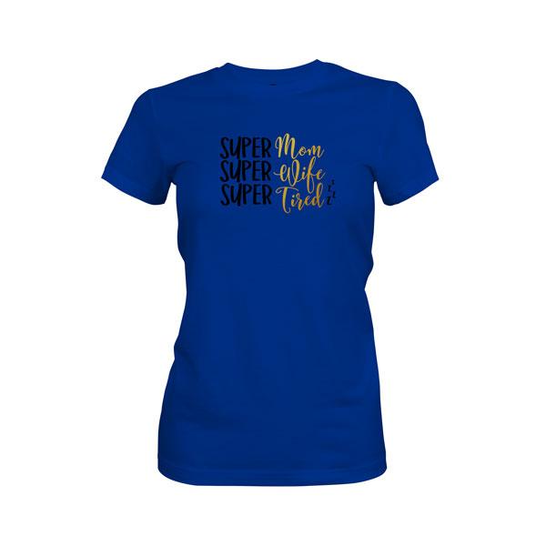 Super Mom Super Wife Super Tired T Shirt Royal