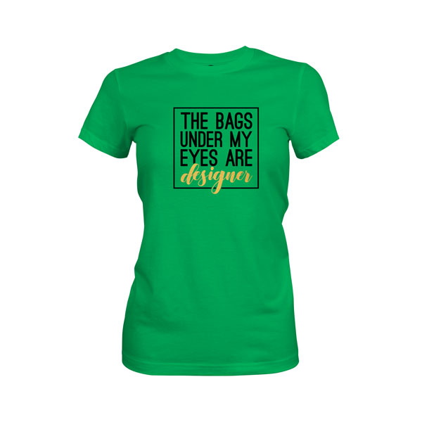 The Bags Under My Eyes Are Designer T Shirt Kelly Green